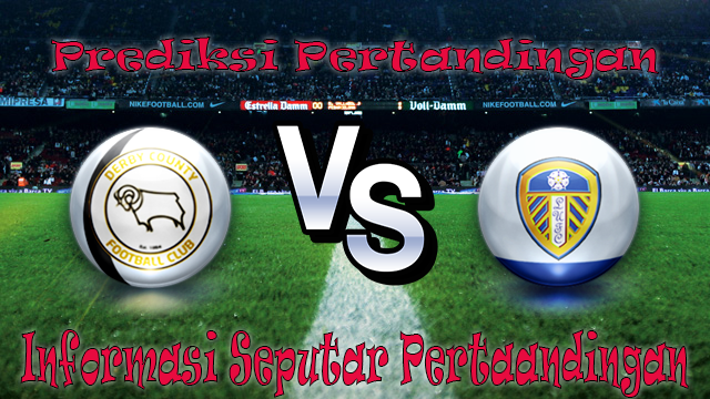 PREDIKSI PERTANDINGAN DERBY COUNTY VS LEEDS UNITED