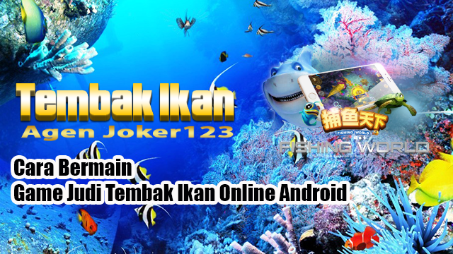 Cara Bermain Game Judi Tembak Ikan Online Android