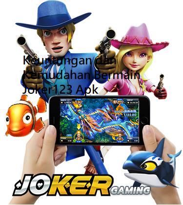 Keuntungan dan Kemudahan Bermain Joker123 Apk
