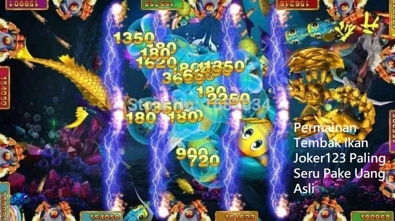 Permainan Tembak Ikan Joker123 Paling Seru Pake Uang Asli