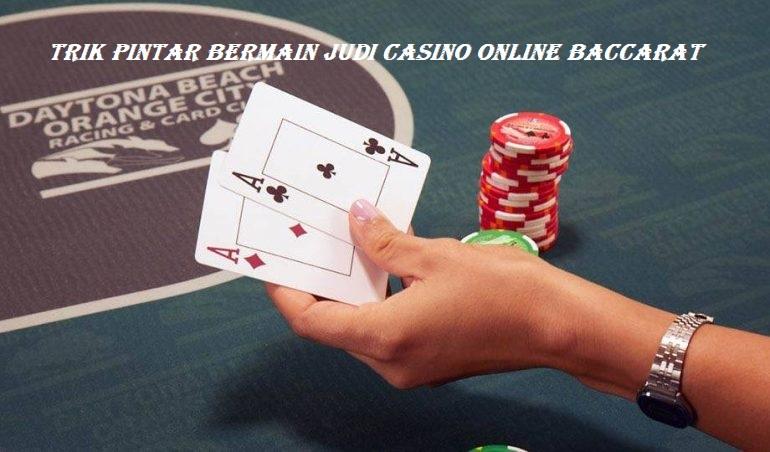 Trik Pintar Bermain Judi Casino Online Baccarat